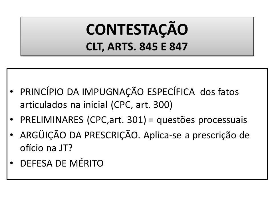 CONTESTAÇÃO CLT, ARTS. 845 E 847 PRINCÍPIO DA IMPUGNAÇÃO ESPECÍFICA dos fatos articulados na inicial (CPC, art. 300) PRELIMINARES (CPC,art. 301) = que