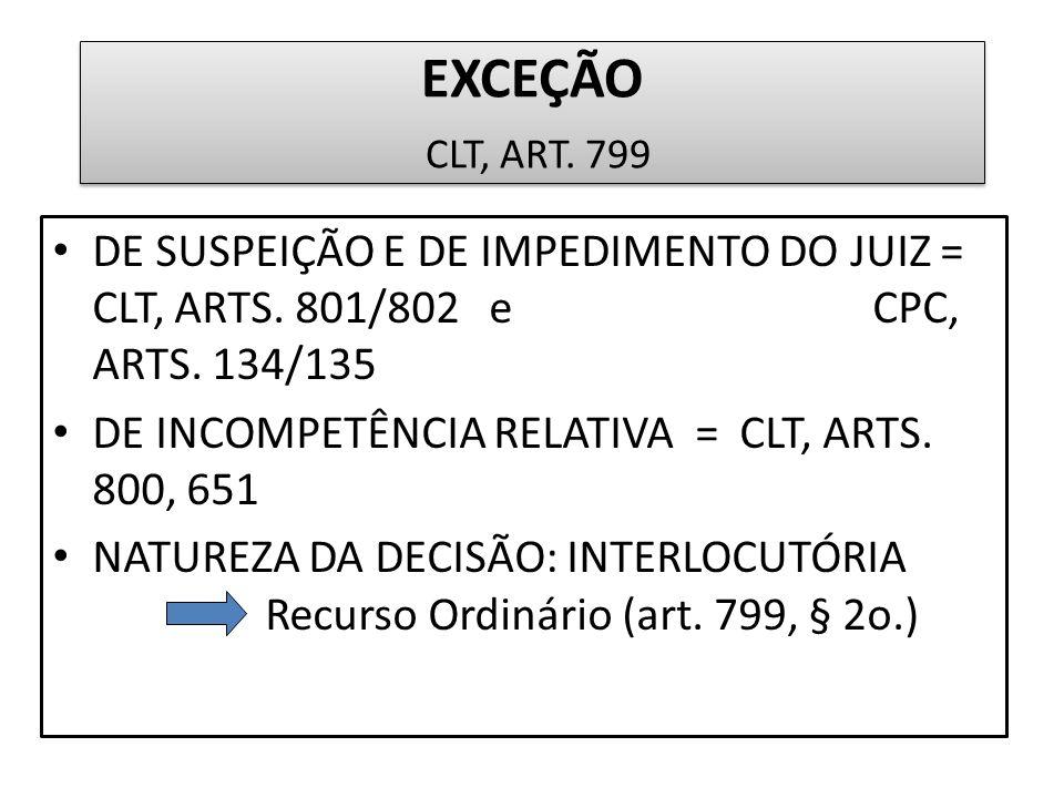EXCEÇÃO CLT, ART. 799 DE SUSPEIÇÃO E DE IMPEDIMENTO DO JUIZ = CLT, ARTS. 801/802 e CPC, ARTS. 134/135 DE INCOMPETÊNCIA RELATIVA = CLT, ARTS. 800, 651