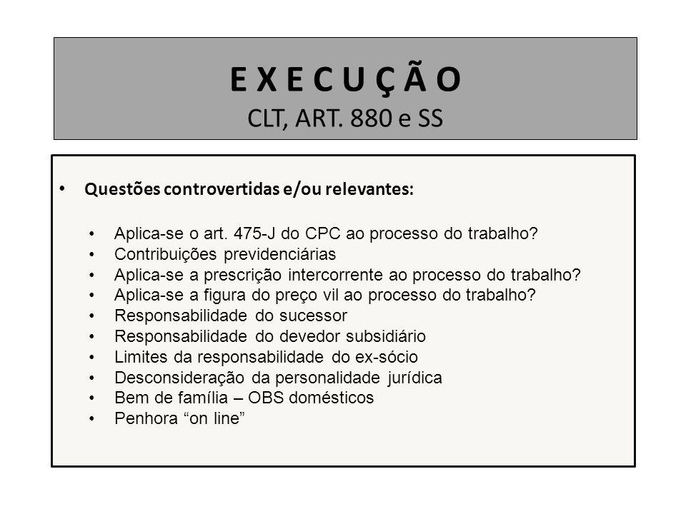 E X E C U Ç Ã O CLT, ART. 880 e SS Questões controvertidas e/ou relevantes: Aplica-se o art. 475-J do CPC ao processo do trabalho? Contribuições previ