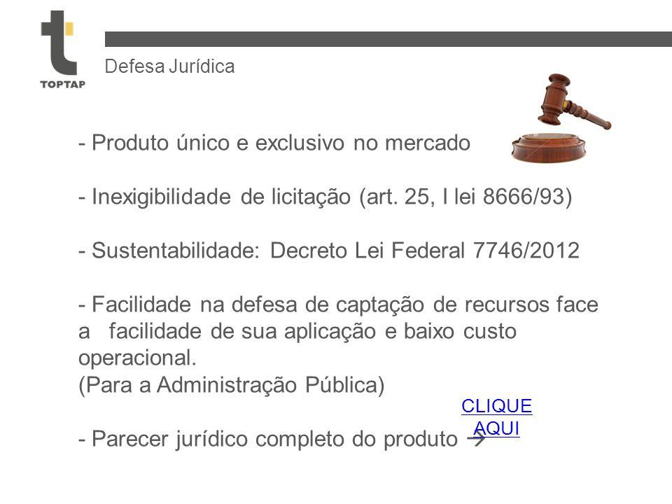 - Produto único e exclusivo no mercado - Inexigibilidade de licitação (art. 25, I lei 8666/93) - Sustentabilidade: Decreto Lei Federal 7746/2012 - Fac