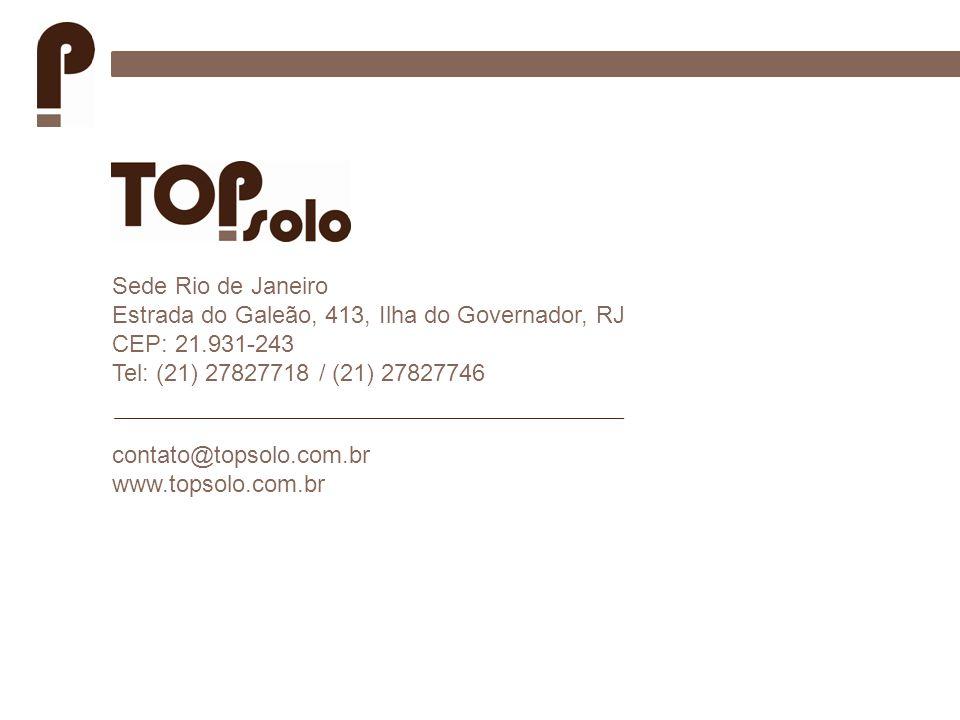 Sede Rio de Janeiro Estrada do Galeão, 413, Ilha do Governador, RJ CEP: 21.931-243 Tel: (21) 27827718 / (21) 27827746 contato@topsolo.com.br www.topso