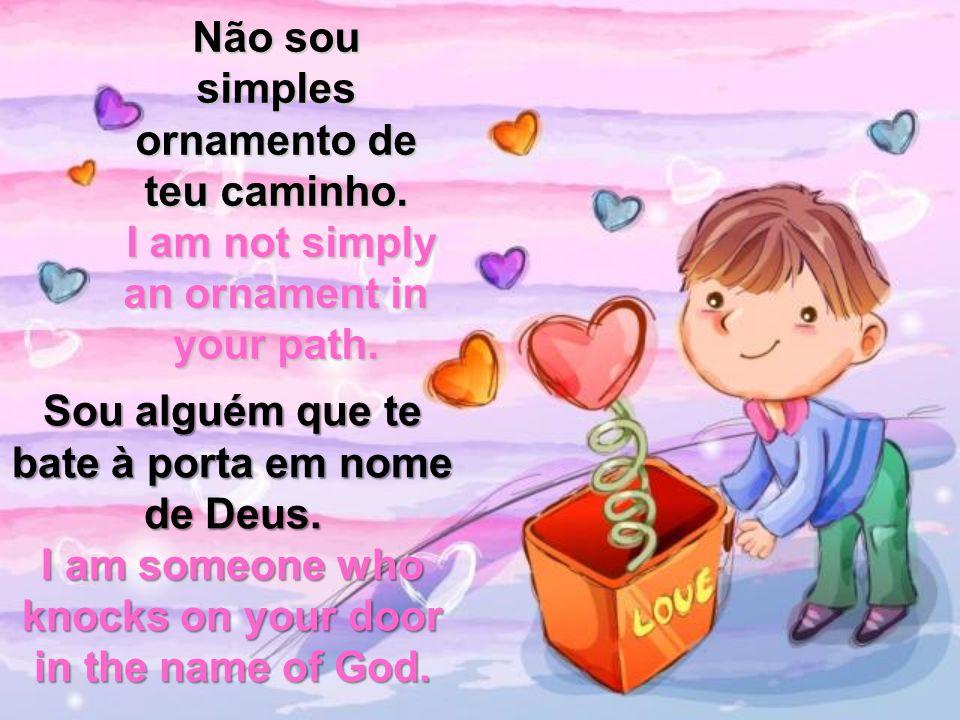 Não sou simples ornamento de teu caminho.I am not simply an ornament in your path.