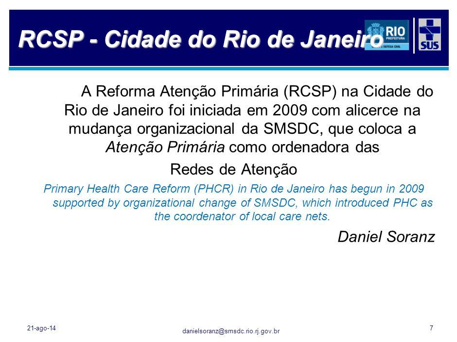 danielsoranz@smsdc.rio.rj.gov.br 21-ago-147 RCSP - Cidade do Rio de Janeiro A Reforma Atenção Primária (RCSP) na Cidade do Rio de Janeiro foi iniciada