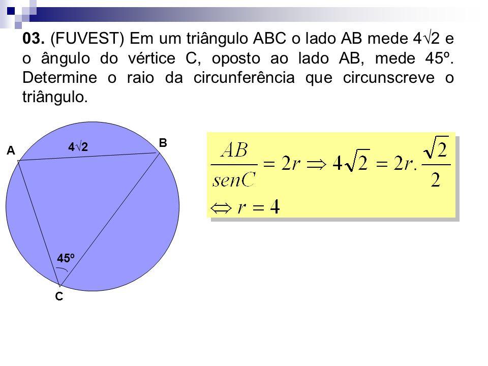 03. (FUVEST) Em um triângulo ABC o lado AB mede 4√2 e o ângulo do vértice C, oposto ao lado AB, mede 45º. Determine o raio da circunferência que circu