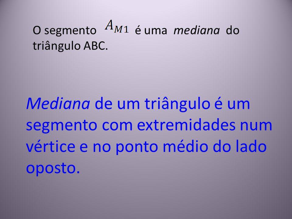 O segmento é uma mediana do triângulo ABC. Mediana de um triângulo é um segmento com extremidades num vértice e no ponto médio do lado oposto.