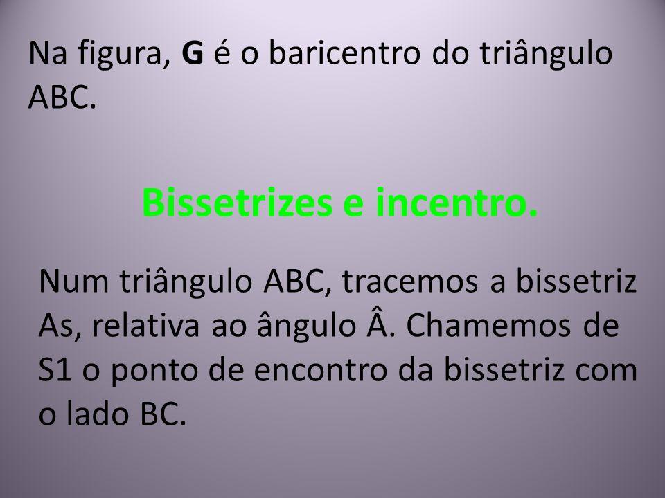 Na figura, G é o baricentro do triângulo ABC. Bissetrizes e incentro. Num triângulo ABC, tracemos a bissetriz As, relativa ao ângulo Â. Chamemos de S1