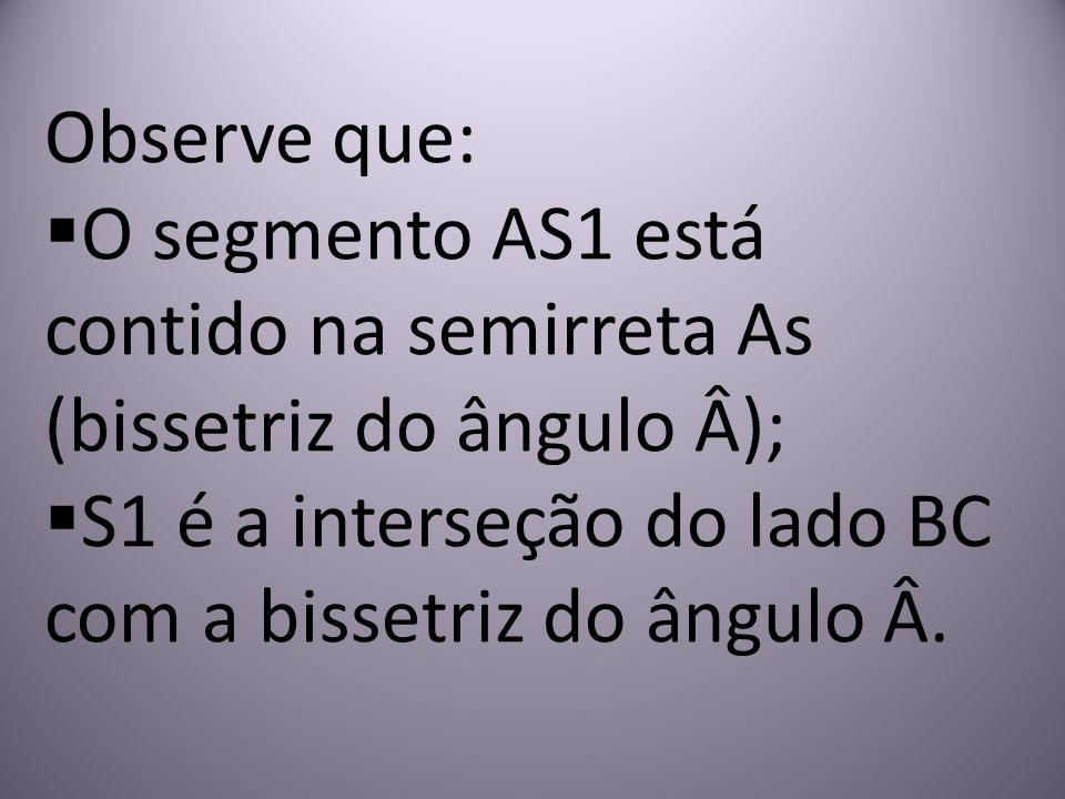 Observe que:  O segmento AS1 está contido na semirreta As (bissetriz do ângulo Â);  S1 é a interseção do lado BC com a bissetriz do ângulo Â.