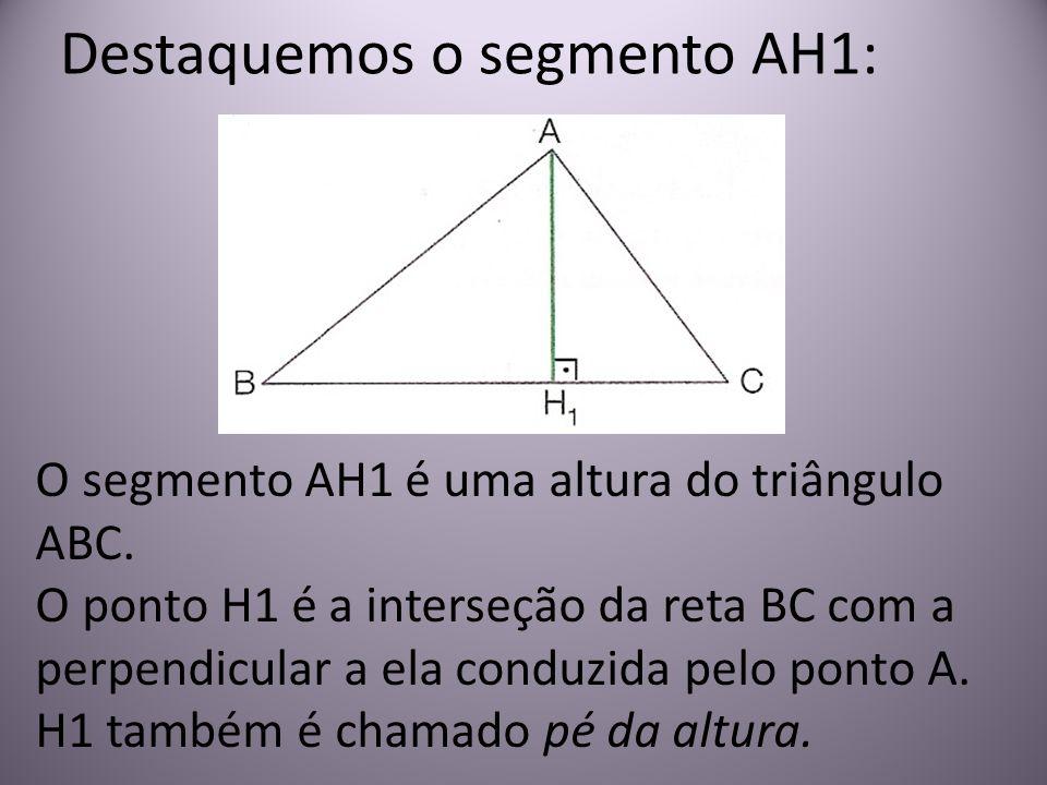 Destaquemos o segmento AH1: O segmento AH1 é uma altura do triângulo ABC. O ponto H1 é a interseção da reta BC com a perpendicular a ela conduzida pel