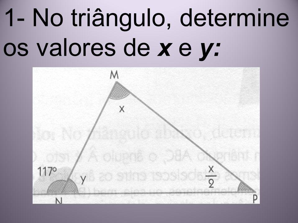 1- No triângulo, determine os valores de x e y: