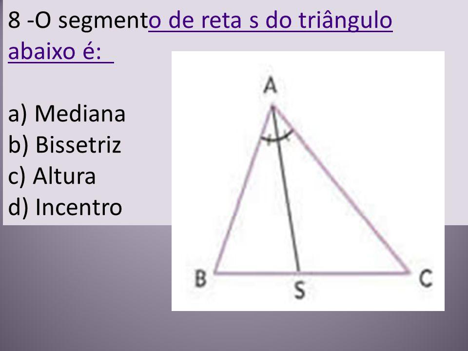 8 -O segmento de reta s do triângulo abaixo é: a) Mediana b) Bissetriz c) Altura d) Incentroo de reta s do triângulo abaixo é: