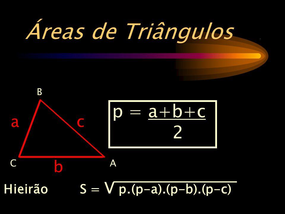 Áreas de Triângulos. B AC b a c p = a+b+c 2 Hieirão S = V p.(p-a).(p-b).(p-c)