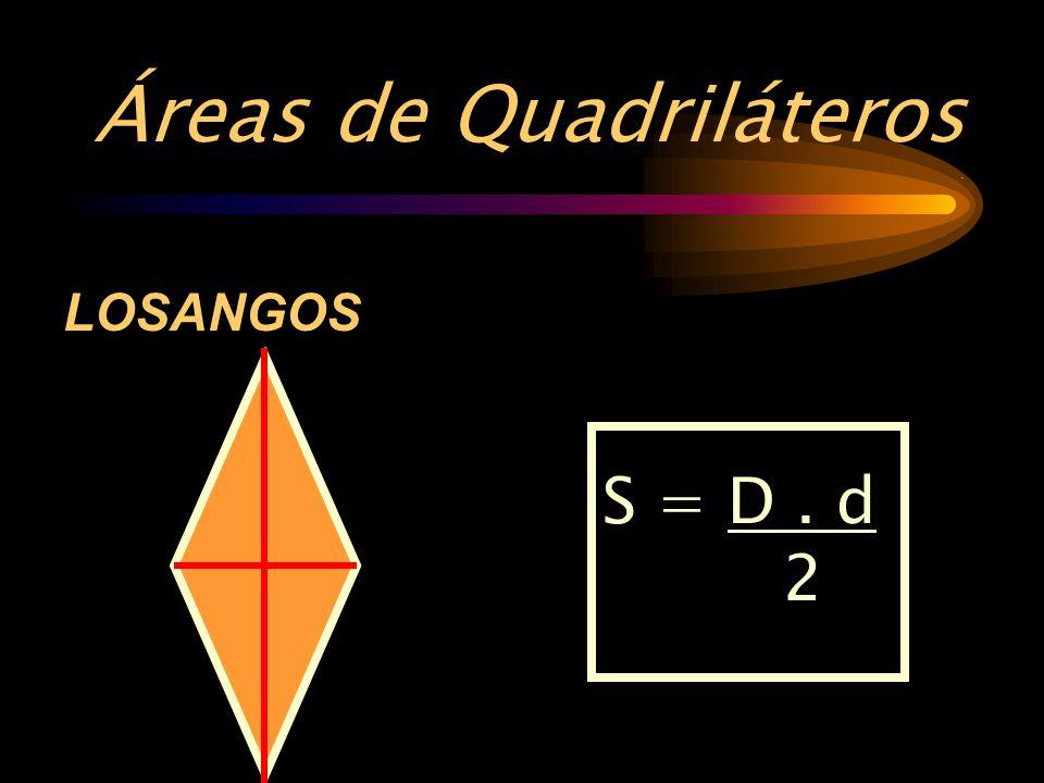 Áreas de Quadriláteros. LOSANGOS S = D. d 2