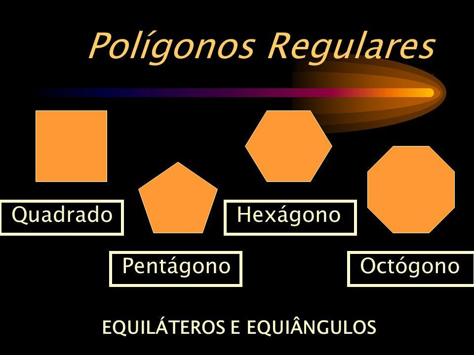 Polígonos Regulares. Quadrado Pentágono Hexágono Octógono EQUILÁTEROS E EQUIÂNGULOS