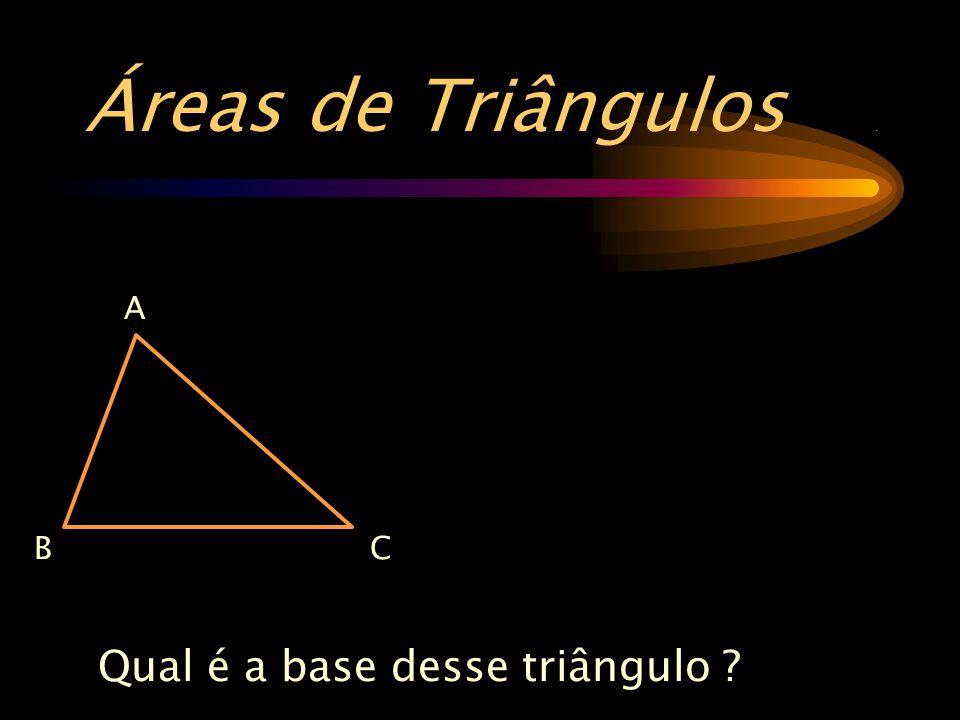 Áreas de Triângulos. Qual é a base desse triângulo ? A CB