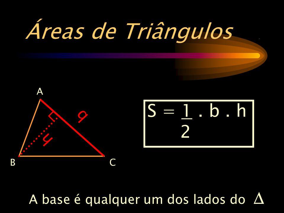 Áreas de Triângulos. A base é qualquer um dos lados do  A CB b h S = 1. b. h 2
