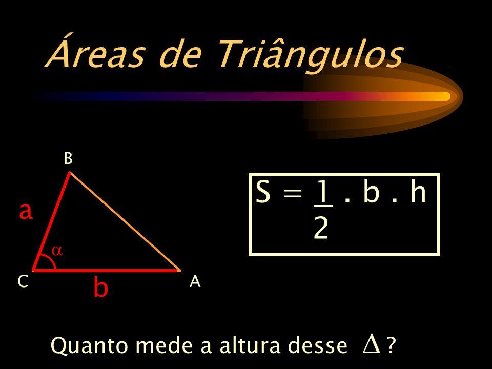 Áreas de Triângulos. b B AC a  Quanto mede a altura desse  ? S = 1. b. h 2
