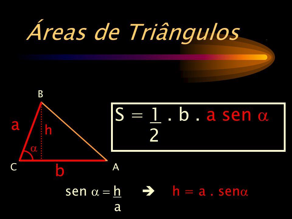 Áreas de Triângulos.sen  h  h = a.