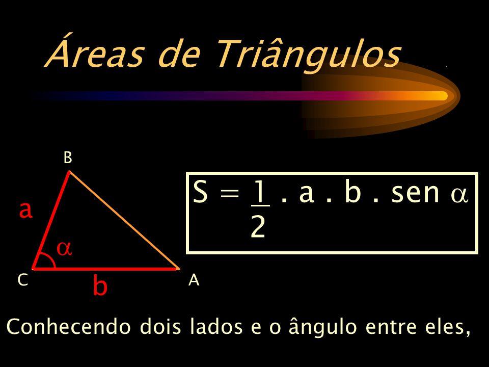 Áreas de Triângulos. Conhecendo dois lados e o ângulo entre eles, S = 1. a. b. sen  2 B AC b a 