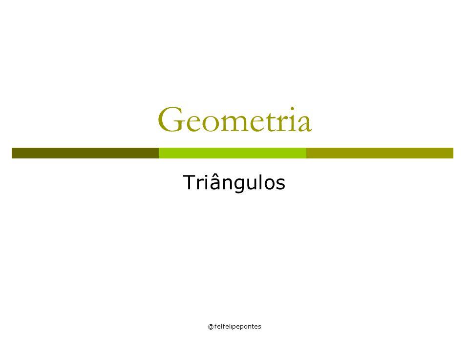 @felfelipepontes Geometria Triângulos