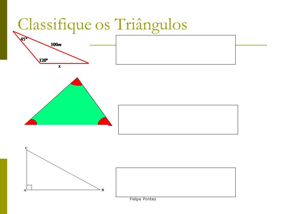Felipe Pontes Classifique os Triângulos
