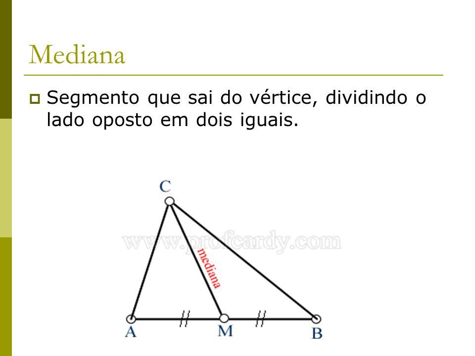 Felipe Pontes Mediana  Segmento que sai do vértice, dividindo o lado oposto em dois iguais.