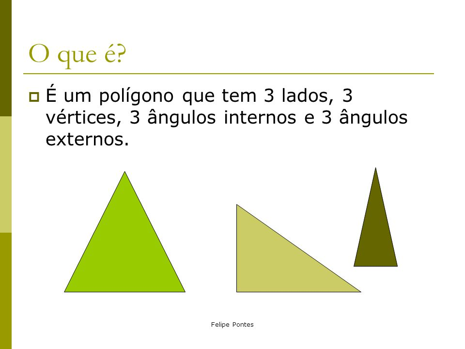 Felipe Pontes Elementos do Triângulo  Lados:  Vértices:  Ângulos internos:  Ângulos externos: