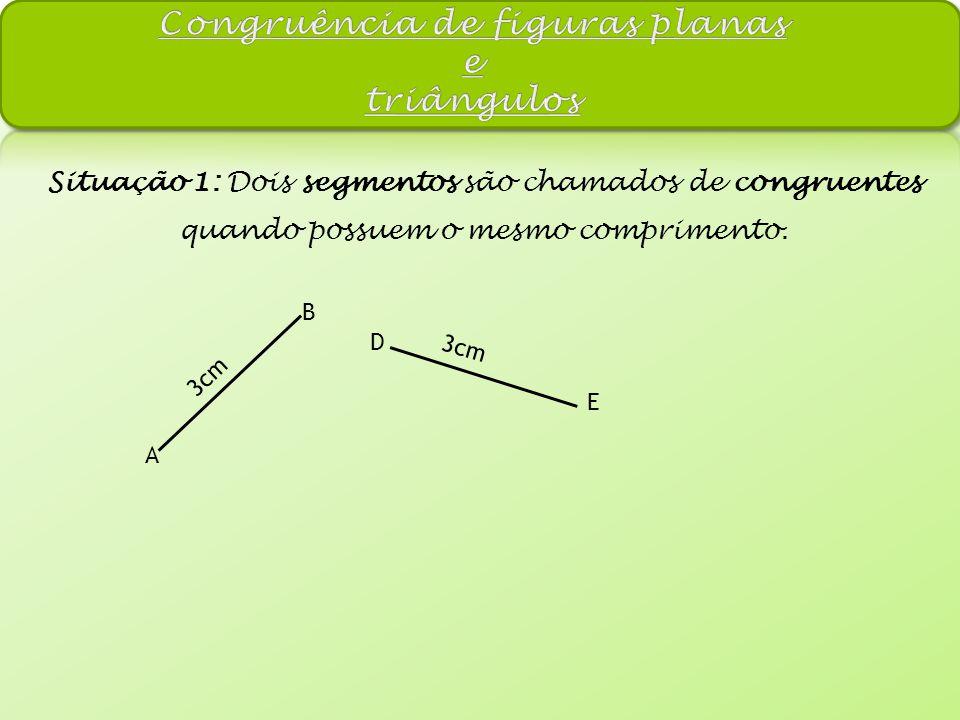 Situação 1: Dois segmentos são chamados de congruentes quando possuem o mesmo comprimento.