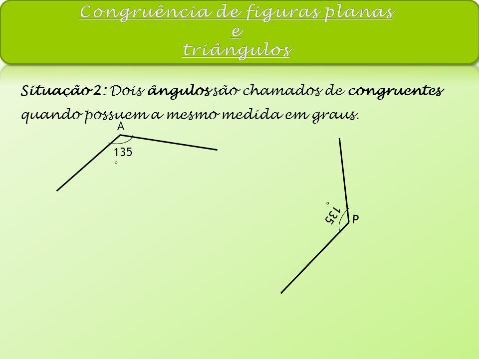 Situação 2: Dois ângulos são chamados de congruentes quando possuem a mesmo medida em graus.