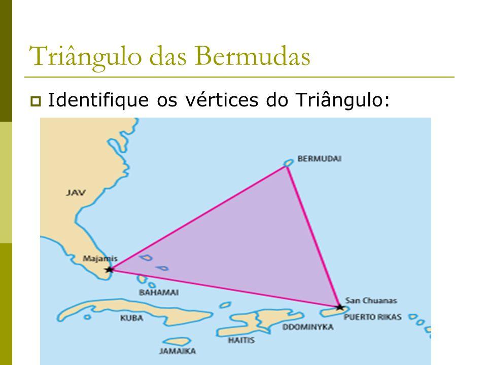 Felipe Pontes Triângulo das Bermudas  Identifique os vértices do Triângulo: