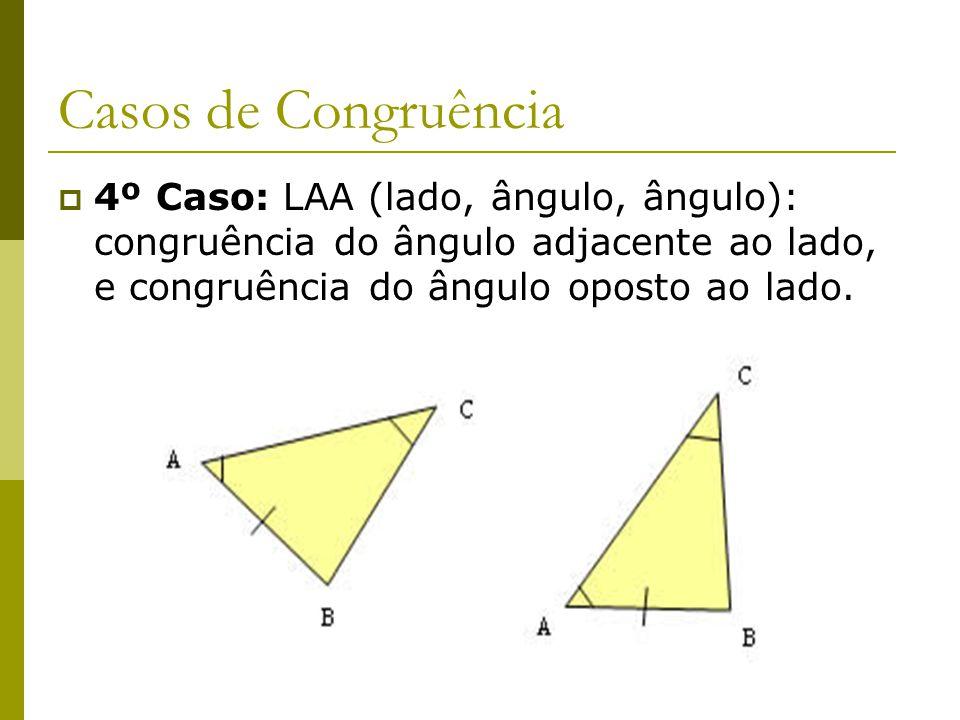 Felipe Pontes Casos de Congruência  4º Caso: LAA (lado, ângulo, ângulo): congruência do ângulo adjacente ao lado, e congruência do ângulo oposto ao lado.