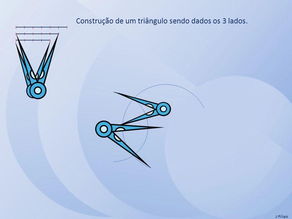 Construção de um triângulo sendo dados os 3 lados.