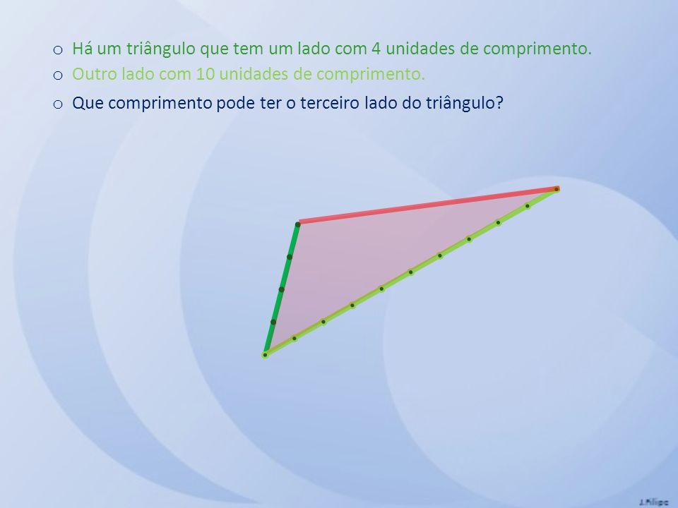 o Há um triângulo que tem um lado com 4 unidades de comprimento. o Outro lado com 10 unidades de comprimento. o Que comprimento pode ter o terceiro la