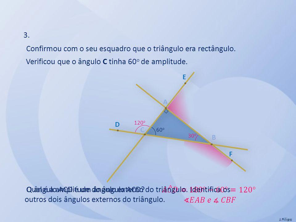 3. A B C Confirmou com o seu esquadro que o triângulo era rectângulo.