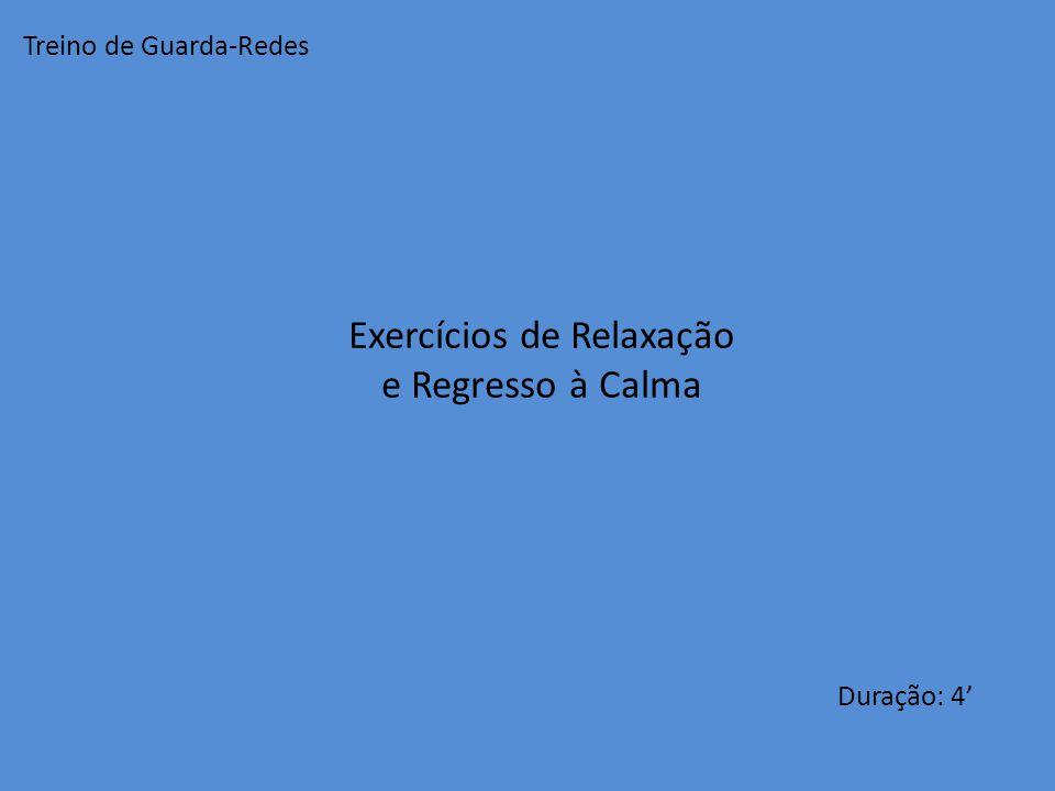 Exercícios de Relaxação e Regresso à Calma Duração: 4' Treino de Guarda-Redes