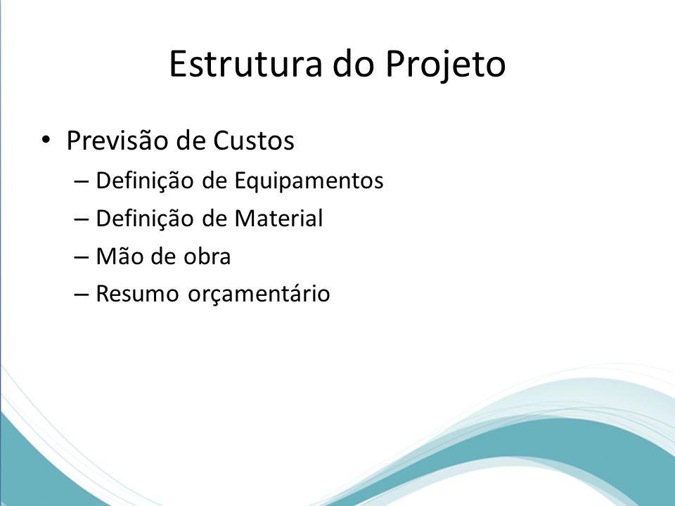 Estrutura do Projeto Previsão de Custos – Definição de Equipamentos – Definição de Material – Mão de obra – Resumo orçamentário