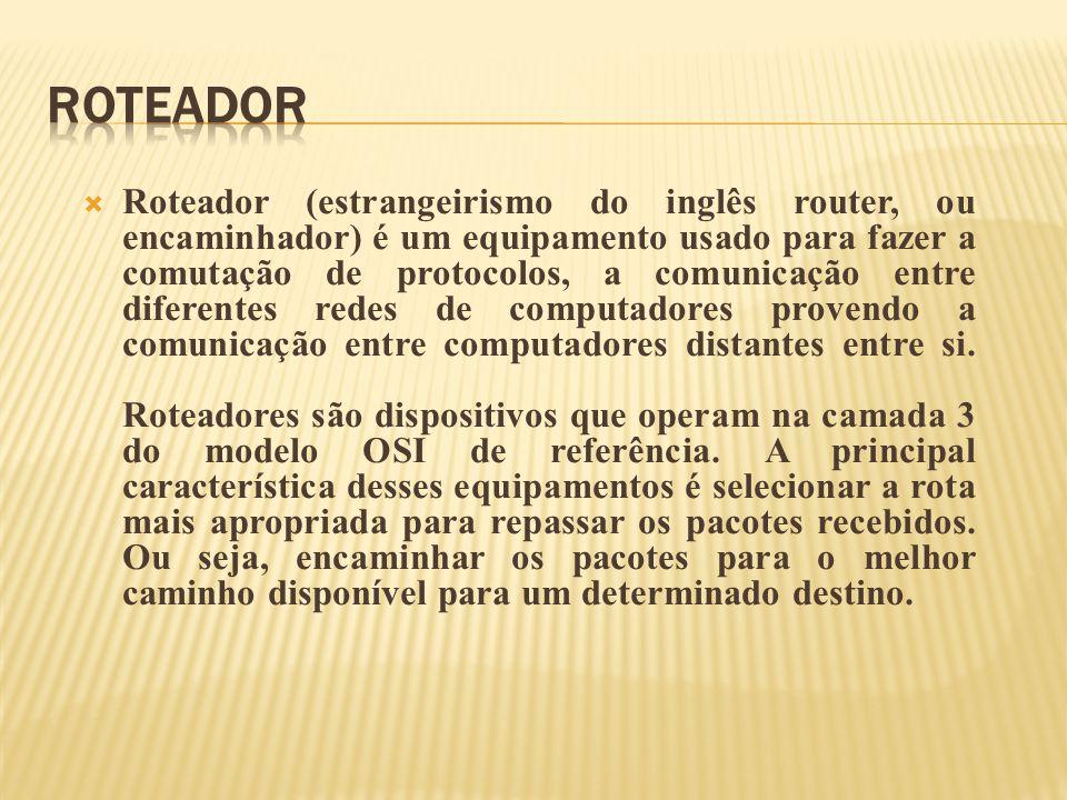  Roteador (estrangeirismo do inglês router, ou encaminhador) é um equipamento usado para fazer a comutação de protocolos, a comunicação entre diferen