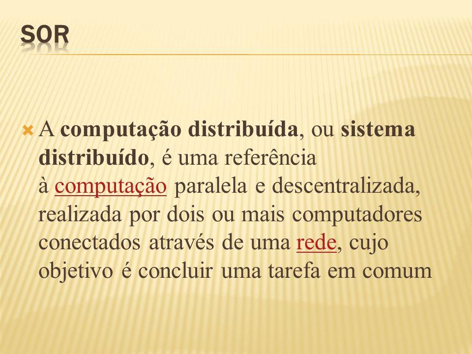  A computação distribuída, ou sistema distribuído, é uma referência à computação paralela e descentralizada, realizada por dois ou mais computadores