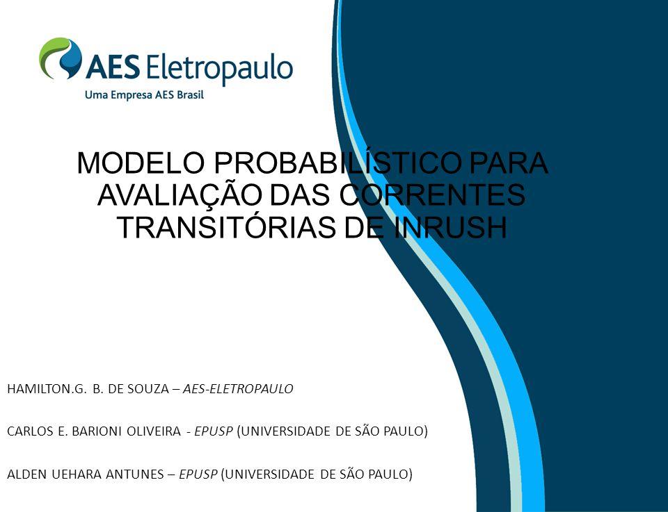 MODELO PROBABILÍSTICO PARA AVALIAÇÃO DAS CORRENTES TRANSITÓRIAS DE INRUSH HAMILTON.G. B. DE SOUZA – AES-ELETROPAULO CARLOS E. BARIONI OLIVEIRA - EPUSP