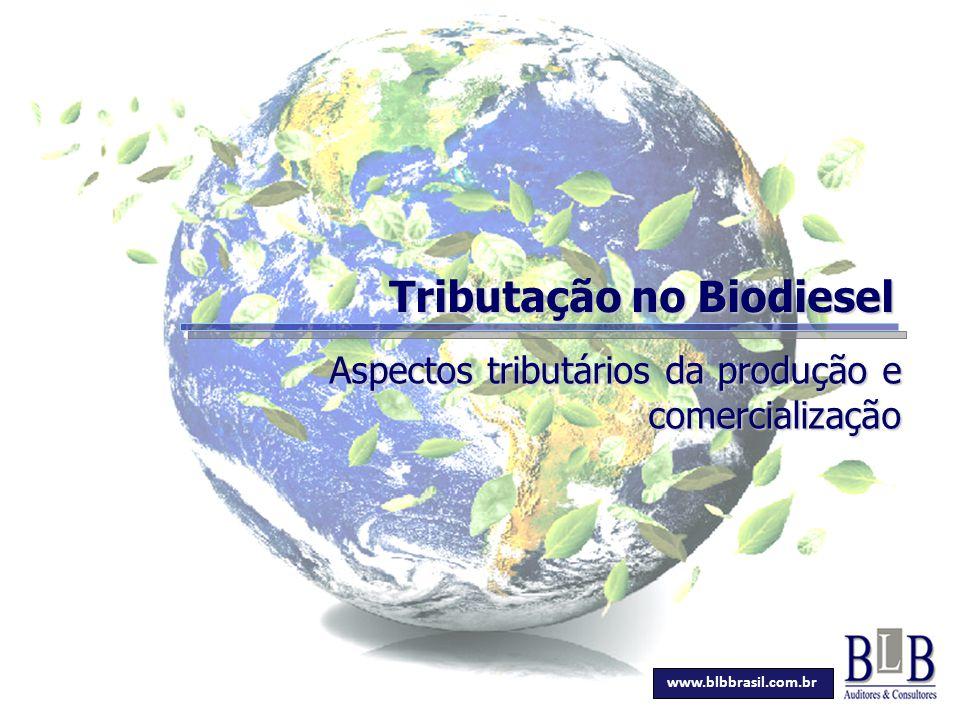 Secretaria da Fazenda Tributação no Biodiesel Aspectos tributários da produção e comercialização www.blbbrasil.com.br