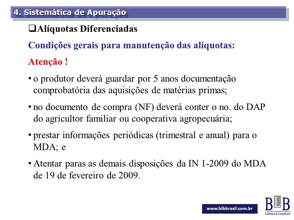Secretaria da Fazenda 4. Sistemática de Apuração  Alíquotas Diferenciadas Condições gerais para manutenção das alíquotas: Atenção ! o produtor deverá