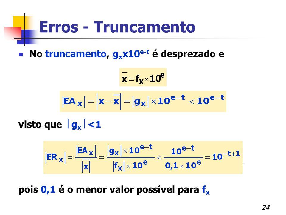 24 Erros - Truncamento No truncamento, g x x10 e-t é desprezado e visto que  g x  <1, pois 0,1 é o menor valor possível para f x