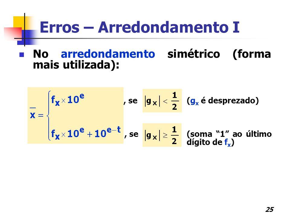 """25 No arredondamento simétrico (forma mais utilizada):, se (g x é desprezado), se(soma """"1"""" ao último dígito de f x ) Erros – Arredondamento I"""
