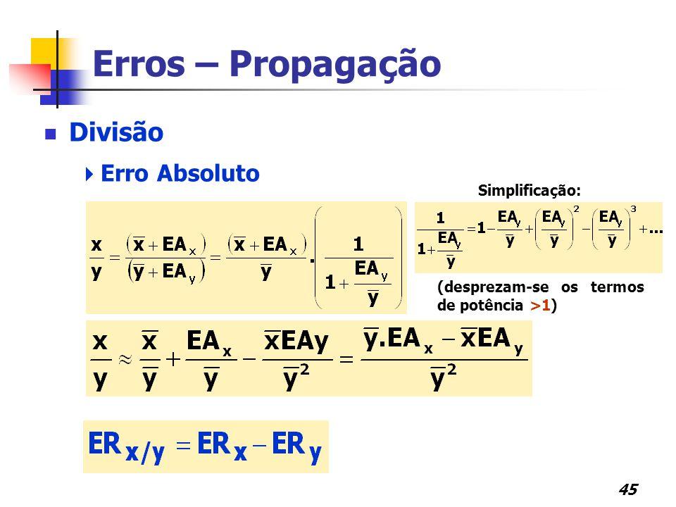 45 Erros – Propagação Divisão  Erro Absoluto  Erro Relativo Simplificação: (desprezam-se os termos de potência >1)