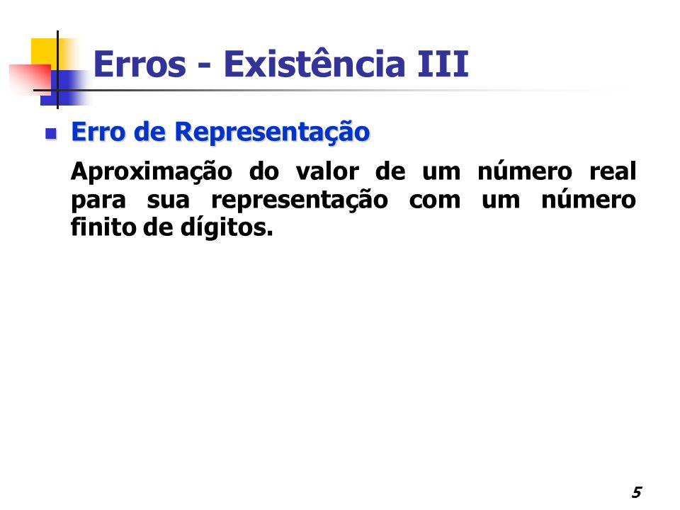5 Erro de Representação Erro de Representação Aproximação do valor de um número real para sua representação com um número finito de dígitos. Erros - E