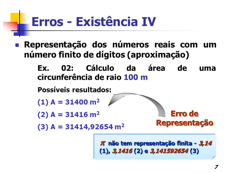 7 Representação dos números reais com um número finito de dígitos (aproximação) Ex. 02: Cálculo da área de uma circunferência de raio 100 m Possíveis