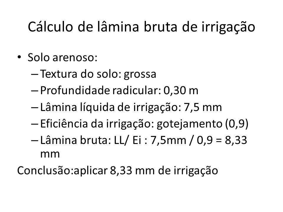 Cálculo de lâmina bruta de irrigação Solo arenoso: – Textura do solo: grossa – Profundidade radicular: 0,30 m – Lâmina líquida de irrigação: 7,5 mm –