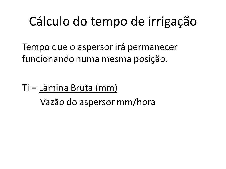 Cálculo do tempo de irrigação Tempo que o aspersor irá permanecer funcionando numa mesma posição. Ti = Lâmina Bruta (mm) Vazão do aspersor mm/hora