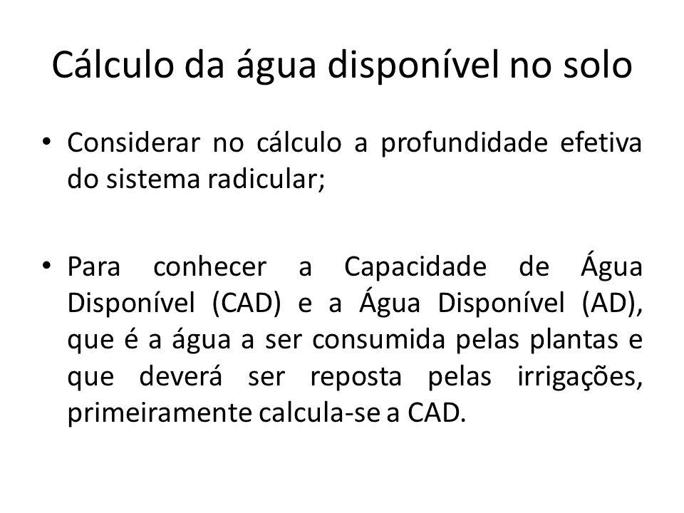 Cálculo da CAD É obtida pela diferença entre a umidade do solo na Capacidade de Campo (CC) menos a umidade no ponto de murcha permanente (PMP), multiplicada pela profundidade efetiva do sistema radicular (PESR em mm).
