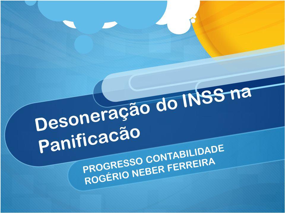 Desoneração do INSS na Panificacão PROGRESSO CONTABILIDADE ROGÉRIO NEBER FERREIRA