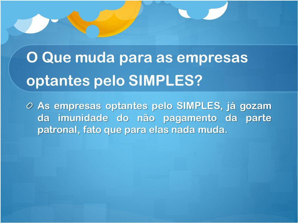 O Que muda para as empresas optantes pelo SIMPLES? As empresas optantes pelo SIMPLES, já gozam da imunidade do não pagamento da parte patronal, fato q